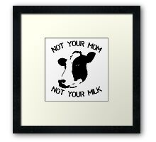 Not Your Mom Not Your Milk Framed Print