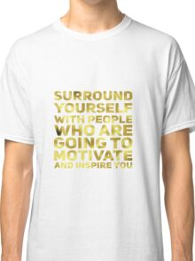 Surround Yourself Inspirational Quote Dark Gold Classic T-Shirt