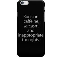 Runs On Caffeine, Sarcasm And Inappropriate Thoughts iPhone Case/Skin