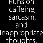 Runs On Caffeine, Sarcasm And Inappropriate Thoughts by theteeproject