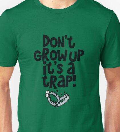 Don't Grow Up It's A Trap Funny Quote Unisex T-Shirt