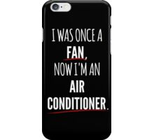 Now I'm An Air Conditioner iPhone Case/Skin