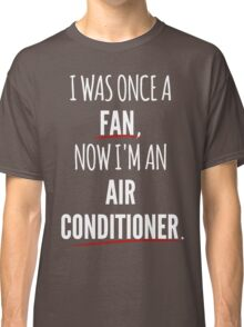 Now I'm An Air Conditioner Classic T-Shirt