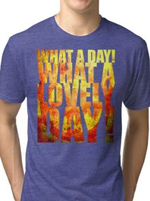 What A Lovely Day! Tri-blend T-Shirt