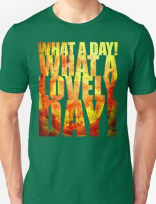 What A Lovely Day! Unisex T-Shirt
