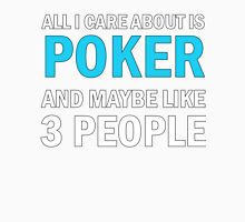 All I Care About Is Poker And Maybe Like 3 People Unisex T-Shirt