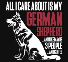 All I Care About Is My German Shepherd And Coffee Kids Tee