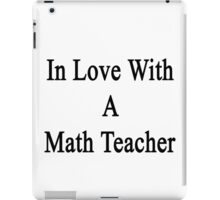 In Love With A Math Teacher  iPad Case/Skin