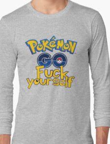 Pokemon Go Fuck Yourself  Long Sleeve T-Shirt
