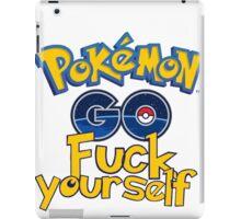 Pokemon Go Fuck Yourself  iPad Case/Skin