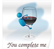 You complete me -- wine Poster