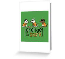 Orange Is The New Bark Greeting Card