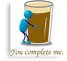You complete me -- beer Canvas Print
