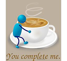 You complete me -- coffee Photographic Print