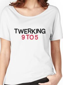 Twerking 9 To 5 Funny Quote Women's Relaxed Fit T-Shirt