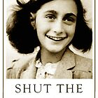Anne Frank Wants You to Shut Up by Apocalyptopia