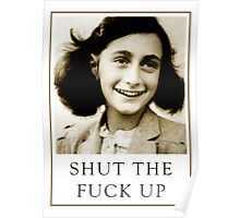 Anne Frank Wants You to Shut Up Poster