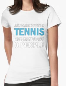 All I Care About is Tennis Womens Fitted T-Shirt