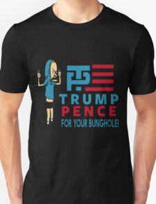 Trump Pence - For Your Bunghole 2016 Unisex T-Shirt