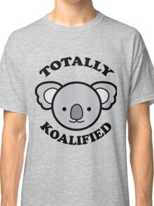 Totally Koalified Classic T-Shirt