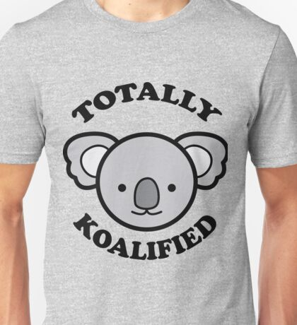Totally Koalified Unisex T-Shirt