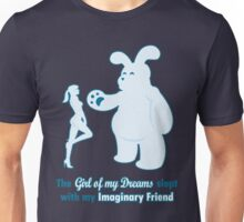 The Girl of my Dreams slept with my Imaginary Friend Unisex T-Shirt