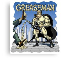 Greaseman - Fighting Evil With Lubrication Canvas Print