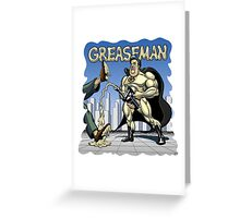 Greaseman - Fighting Evil With Lubrication Greeting Card