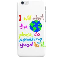I will inherit the Earth please do something good to it iPhone Case/Skin
