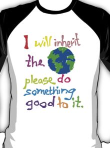 I will inherit the Earth please do something good to it T-Shirt