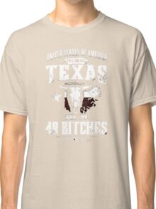 United States Of American You Mean Texas And Its 49 Bitches Classic T-Shirt