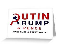 Putin Trump Pence 2016 - Make Russia Great Again Greeting Card