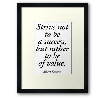 EINSTEIN, Strive not to be a success, but rather to be of value. Albert Einstein Framed Print