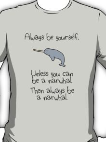 Always be yourself, unless you can be a narwhal T-Shirt