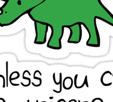 Always be yourself, unless you can be a triceratops Sticker