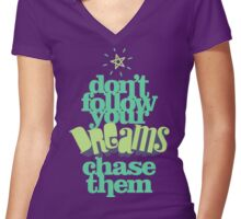 Don't Follow Your Dreams Chase Them - Dream Big T shirt Women's Fitted V-Neck T-Shirt