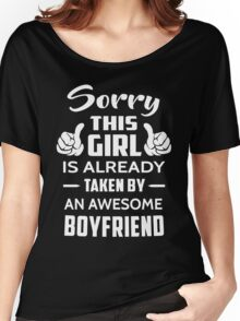 Sorry This Girl Is Already Taken By An Awesome Boyfriend Women's Relaxed Fit T-Shirt