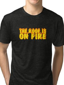 The Roof Is On Fire Party Random Music Quote Tri-blend T-Shirt