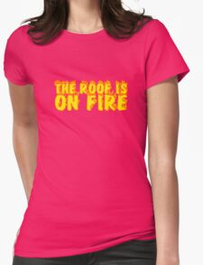 The Roof Is On Fire Party Random Music Quote Womens Fitted T-Shirt