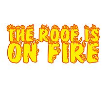 The Roof Is On Fire Party Random Music Quote Photographic Print