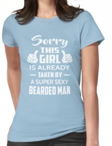 Sorry This Girl Is Already Taken By A Super Sexy Bearded Man Womens Fitted T-Shirt
