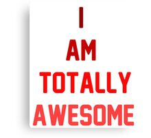 i am totally awesome Canvas Print