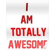 i am totally awesome Poster