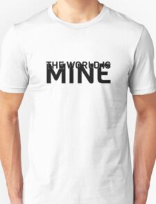 The World Is Mine Cool Quote Song Lyrics Electronic Music Unisex T-Shirt