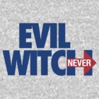 EVIL WITCH - NEVER HILLARY by cpinteractive