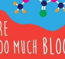Too Much Blood in my Caffeine System Sticker