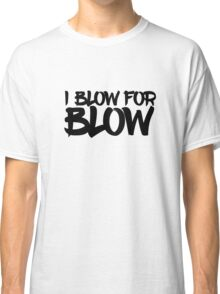 Blow For Blow Funny Sex Quote Random Humor Classic T-Shirt
