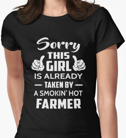 Sorry This Girl Is Already Taken By A Smokin Hot Farmer Womens Fitted T-Shirt