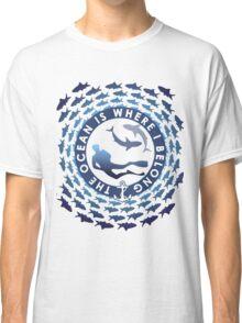 The Ocean Is Where I Belong Classic T-Shirt