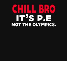 Chill Bro It's P.e Not the Olympics. Unisex T-Shirt